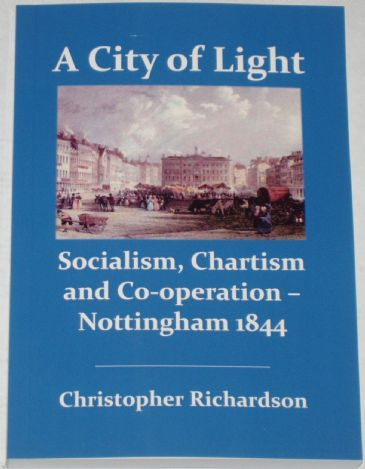 A City of Light - Socialism, Chartism and Co-operation Nottingham 1844, by Christopher Richardson